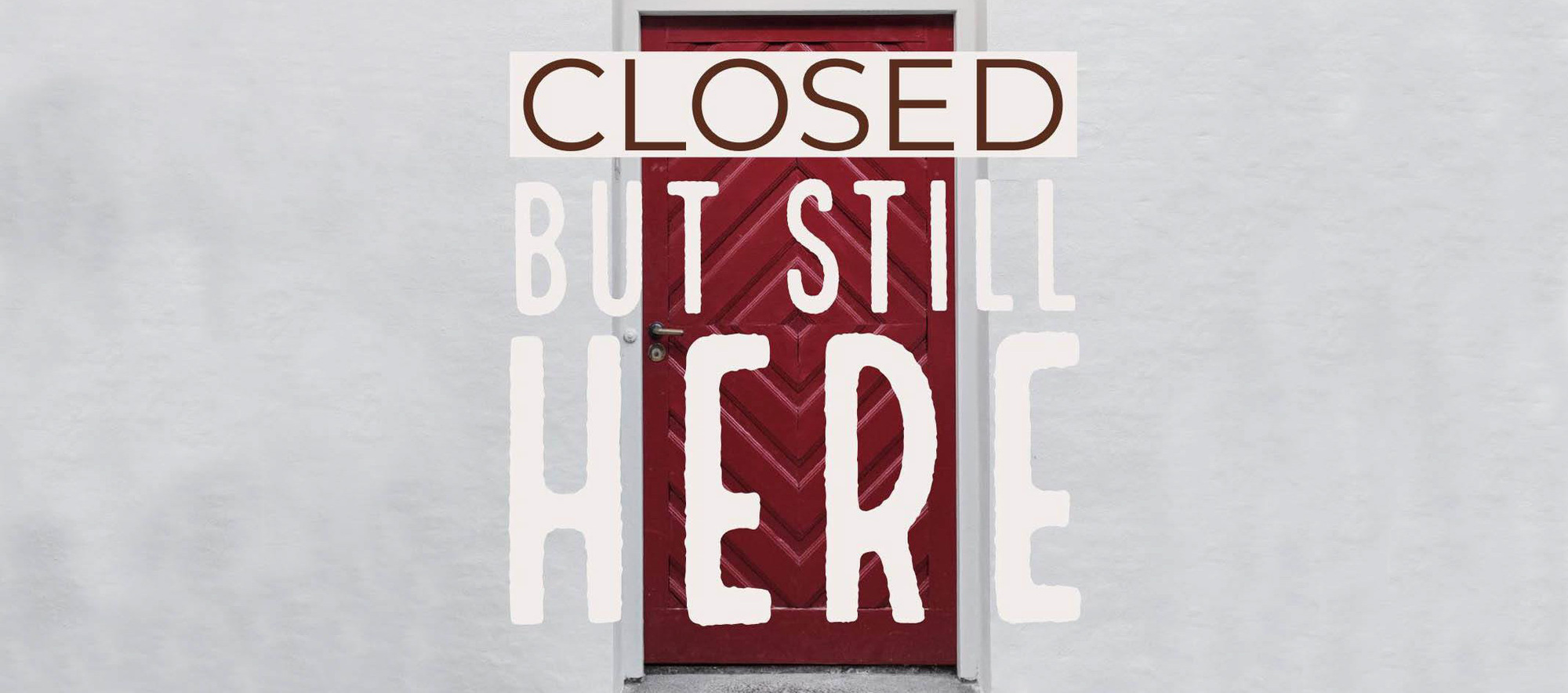 closed but still here